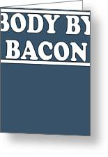 Body By Bacon Keto Diet Greeting Card