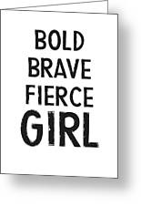 Bold Brave Fierce Girl- Art By Linda Woods Greeting Card
