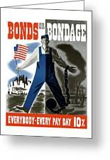 Bonds Or Bondage -- Ww2 Propaganda Greeting Card