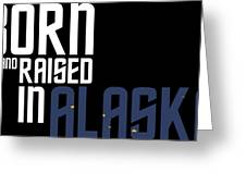 Born And Raised In Alaska Birthday Gift Nice Design Greeting Card