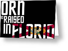 Born And Raised In Florida Birthday Gift Nice Design Greeting Card