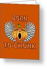 Born To Chunk Greeting Card
