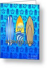 Born To Surf And Tiki Masks Greeting Card