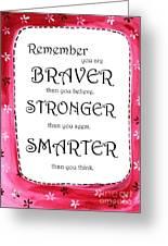 Braver, Stronger,smarter Greeting Card