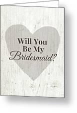 Bridesmaid Card Rustic- Art By Linda Woods Greeting Card