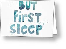 But First Sleep Greeting Card