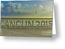 Cancun In 2015 Greeting Card