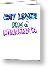 Cat Lover From Minnesota 2 Greeting Card