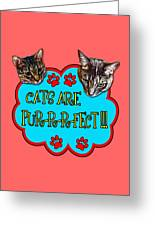 Cats Are Pur-r-r-fect Greeting Card