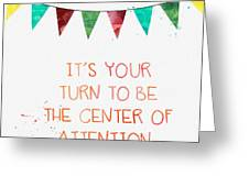 Center Of Attention- Card Greeting Card