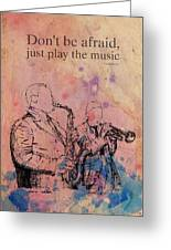 Charlie Parker Quote. Dont Be Afraid, Just Play The Music. Greeting Card