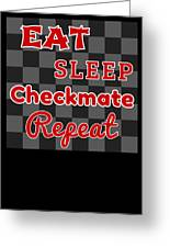 Chess Board Eat Sleep Checkmate Repeat Chess Player Gift Greeting Card