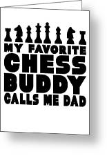 Chess Player Gift Favorite Chess Buddy Calls Me Dad Fathers Day Gift Greeting Card