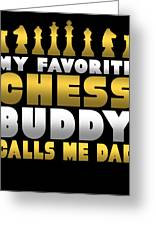 Chess Player My Favorite Chess Buddy Calls Me Dad Fathers Day Gift Greeting Card