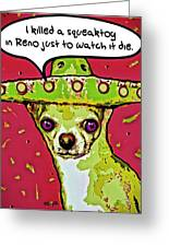 Chihuahua - I Killed A Squeaktoy In Reno Greeting Card