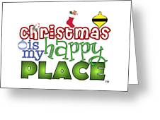 Christmas Is My Happy Place Greeting Card