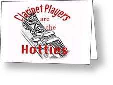 Clarinet Players Are The Hotties 5026.02 Greeting Card