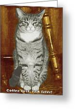 Coffe First, Talk Later Greeting Card