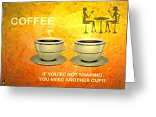 Coffee, Another Cup Please Greeting Card