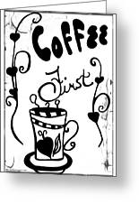 Coffee First Greeting Card