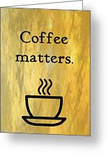 Coffee Matters Greeting Card