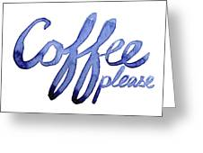Coffee Please Greeting Card