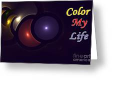 Color My Life Greeting Card