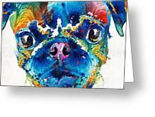 Colorful Pug Art - Smug Pug - By Sharon Cummings Greeting Card