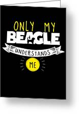 Beagle Design Only My Beagle Understands Me Greeting Card
