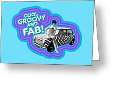 Cool, Groovy And Fab Greeting Card