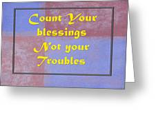 Count Your Blessings Not Your Troubles 5437.02 Greeting Card
