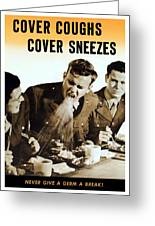 Cover Coughs Cover Sneezes Greeting Card by War Is Hell Store
