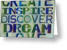 Create Inspire Discover Dream Love Greeting Card by Carla Bank