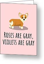 Cute Funny Love Card - Valentine's Day - Anniversary - Birthday Card - Corgi Lover - Roses Are Gray Greeting Card