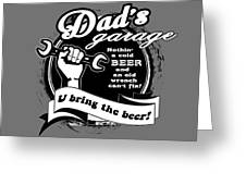 Dad's Garage- You Bring The Beer Greeting Card