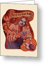 Day Of The Dead Dude Greeting Card