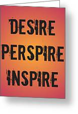 Desire Perspire Inspire Greeting Card