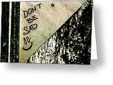 Dont Be Sad Greeting Card
