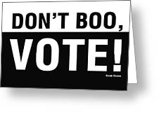 Don't Boo Vote- Art By Linda Woods Greeting Card