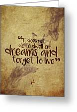 Don't Dwell On Dreams Greeting Card