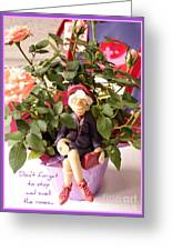 Don't Forget To Stop And Smell The Roses  Greeting Card