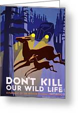 Don't Kill Our Wild Life Greeting Card