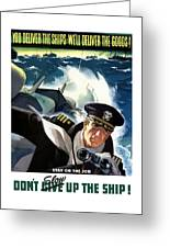Don't Slow Up The Ship - Ww2 Greeting Card