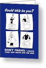 Don't Travel Unless It Helps Win The War Greeting Card