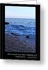 Don't Wait For Your Ship To Come In, Swim Out To It Greeting Card