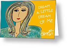 Dream A Little Dream Of Me Greeting Card