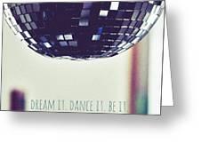 Dream It Dance It Be It Greeting Card