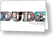 Dude Abides Greeting Card by Tom Roderick
