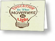 Education Is The Movement To Light Inspirational Quote Greeting Card