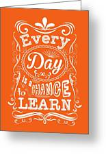 Every Day Is A Chance To Learn Motivating Quotes Poster Greeting Card